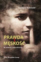 Prawda i męskość W zwarciu z naturalnością - Szczepan Kutrowski | mała okładka