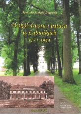 Wokół dworu i pałacu w Łabuńkach 1771-1944 - Agnieszka Szykuła-Żygawska | mała okładka
