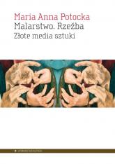 Malarstwo Rzeźba Złote media sztuki - Potocka Maria Anna | mała okładka