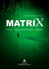 Matrix czyli okultystyczny bróg czyli okultystyczny bróg (ale nie plewiony) - Jerzy Prokopiuk | mała okładka