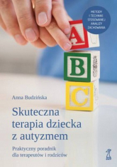 Skuteczna terapia dziecka z autyzmem. Praktyczny poradnik dla terapeutów i rodziców - Anna Budzińska | mała okładka