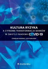 Kultura ryzyka a cyfrowa transformacja banków w świetle pandemii COVID-19 - Kasiewicz Stanisław, Kurkliński Lech | mała okładka