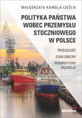 Polityka państwa wobec przemysłu stoczniowego w Polsce Przeszłość, stan obecny, perspektywy rozwoju - Małgorzata Kamola-Cieślik   mała okładka