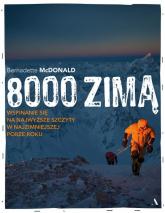 8000 zimą Wspinanie się na najwyższe szczyty w najzimniejszej porze roku - Bernadette McDonald | mała okładka