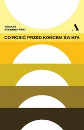 Co robić przed końcem świata - Tomasz Stawiszyński | mała okładka