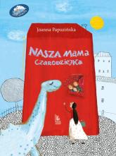 Nasza mama czarodziejka - Joanna Papuzińska   mała okładka