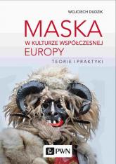 Maska w kulturze współczesnej Europy Teorie i praktyki - Wojciech Dudzik | mała okładka