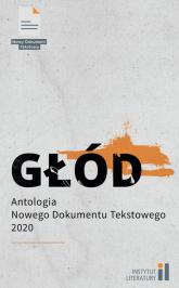 Głód Antologia Nowego Dokumentu Tekstowego 2 - zbiorowa Praca | mała okładka