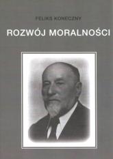 Rozwój moralności - Feliks Koneczny | mała okładka