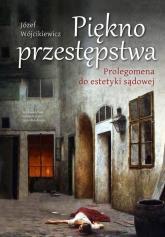 Piękno przestępstwa Prolegomena do estetyki sądowej - Józef Wójcikiewicz | mała okładka