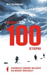 Minus 100 stopni Pierwsze zimowe wejście na Mount McKinley - Art Davidson | mała okładka