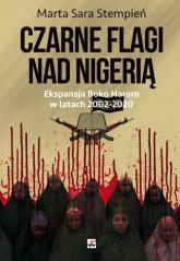 Boko Haram 2002-2020. Czarne flagi nad Nigerią Ekspansja Boko Haram w latach 2002-2020 - Stempień Marta Sara | mała okładka