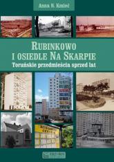 Rubinkowo i osiedle Na Skarpie Toruńskie przedmieścia sprzed lat - Kmieć Anna N.   mała okładka