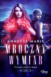 Trylogia mistrza magii Tom 1 Mroczny wymiar - Annette Marie   mała okładka