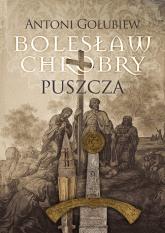 Bolesław Chrobry Puszcza - Antoni Gołubiew | mała okładka