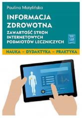 Informacja zdrowotna Zawartość stron internetowych podmiotów leczniczych - Paulina Motylińska | mała okładka