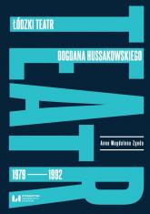 Łódzki teatr Bogdana Hussakowskiego 1979-1992 - Zgoda Anna Magdalena | mała okładka