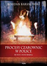 Procesy czarownic w Polsce w XVII i XVIII wieku - Bohdan Baranowski | mała okładka
