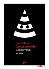 Coraz ciemniej Ekstremiści w sieci - Julia Ebner | mała okładka