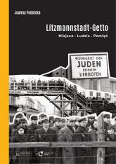 Litzmannstadt Getto Miejsca - Ludzie - Pamięć - Joanna Podolska | mała okładka