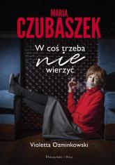 Maria Czubaszek W coś trzeba nie wierzyć - Violetta Ozminkowski | mała okładka