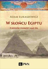 W słońcu Egiptu Z dziejów podróży nad Nil - Adam Łukaszewicz | mała okładka