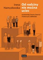 Od rodziny nie można uciec - Namysłowska Irena, Gawryś Cezary, Jabłońska Katarzyna | mała okładka