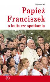 Papież Franciszek o kulturze spotkania - Diego Fares | mała okładka