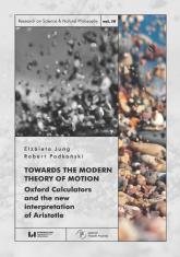 Towards the Modern Theory of Motion Oxford Calculators and the new interpretation of Aristotle - Jung Elżbieta, Podkoński Robert | mała okładka