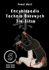 Encyklopedia technik bazowych Jiu-Jitsu Tom 5 Nage Waza, Taosu Waza - Paweł Nerć | mała okładka