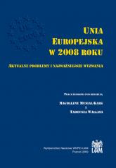 Unia Europejska w 2008 roku Aktualne problemy i najważniejsze wyzwania - zbiorowa Praca | mała okładka