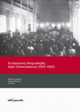 Fundamenty Niepodległej. Sejm Ustawodawczy (1919-1922) - (red.) Zbigniew Girzyński, Jarosław Kłaczkow, Jan Żaryn   mała okładka