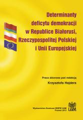 Determinanty deficytu demokracji w Republice Białorusi, Rzeczypospolitej Polskiej i Unii Europejskiej -  | mała okładka