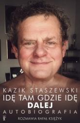 Kazik Staszewski. Idę tam gdzie idę. Dalej. Autobiografia - Kazik Staszewski, Rafał Księżyk | mała okładka