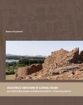 Budowle obronne w Górnej Nubii na podstawie badań archeologicznych i etnologicznych - Mariusz Drzewiecki | mała okładka