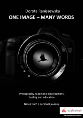 One Image - many words Photography in personal development, healing and education - Dorota Raniszewska | mała okładka