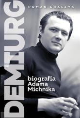 Demiurg Biografia Adama Michnika - Roman Graczyk | mała okładka