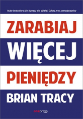 Zarabiaj więcej pieniędzy - Brian Tracy   mała okładka