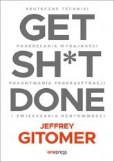 Get Sh*t Done. Skuteczne techniki podkręcania wydajności, pokonywania prokrastynacji - Jeffrey Gitomer | mała okładka