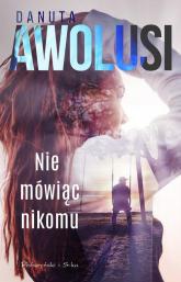 Nie mówiąc nikomu - Danuta Awolusi | mała okładka
