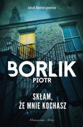 Skłam że mnie kochasz - Piotr Borlik | mała okładka