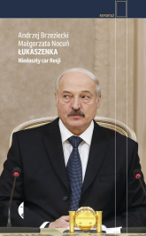 Łukaszenka Niedoszły car Rosji - Brzeziecki Andrzej, Nocuń Małgorzata | mała okładka
