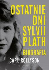Ostatnie dni Sylwii Plath. Biografia  - Carl Rollyson | mała okładka