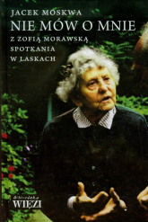 Nie mów o mnie z Zofią Morawską spotkania w Laskach - Jacek Moskwa | mała okładka