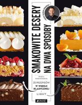 Smakowite desery na dwa sposoby. 35 przepisów w wersji klasycznej i light  - Valentin Néraudean | mała okładka
