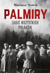 Palmiry Zabić wszystkich Polaków - Mariusz Nowik | mała okładka