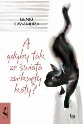 A gdyby tak ze świata zniknęły koty? - Genki Kawamura | mała okładka