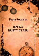 Rzeka nurty czasu - Beata Rogalska | mała okładka