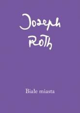 Białe miasta - Joseph Roth | mała okładka