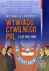Instrukcje i przepisy wywiadu cywilnego PRL z lat 1953-1990 - Witold Bagieński | mała okładka